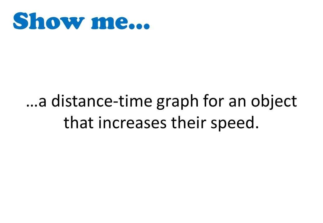 Distance-Time Graphs - Constant - Show Me