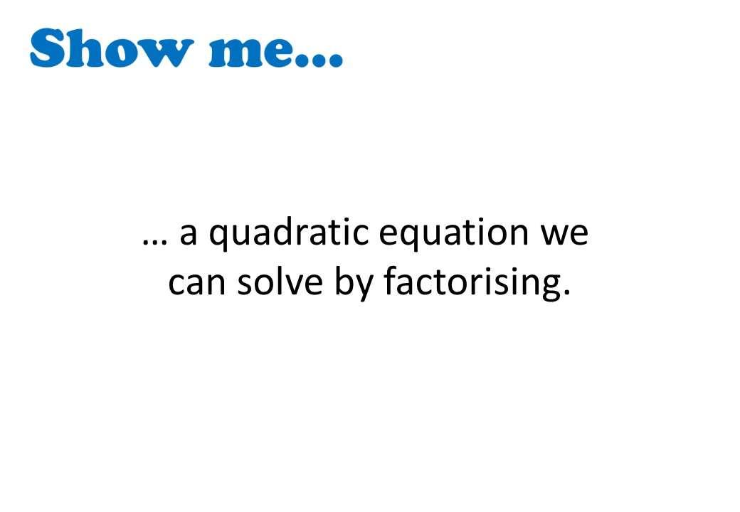 Quadratic Equations - Mixed - Show Me