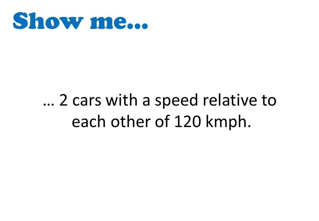 Relative Speeds - Show Me